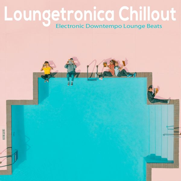 Various Artists - Loungetronica Chillout (Electronic Downtempo Lounge Beats)