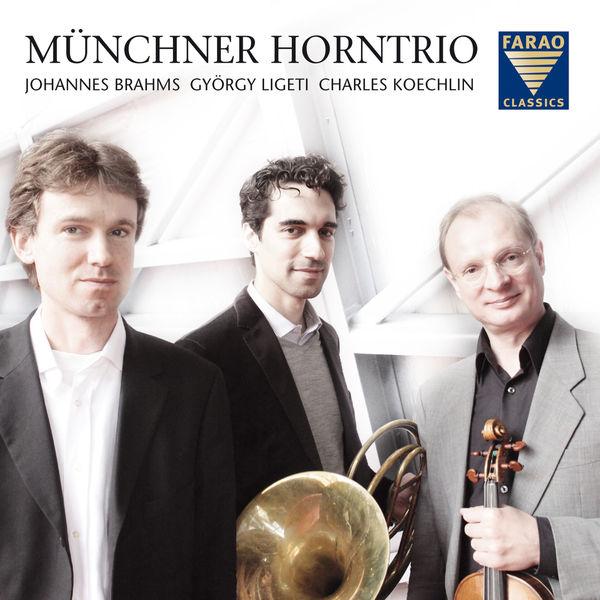 Münchner Horntrio - Brahms, Ligeti, & Koechlin: Horn Trios