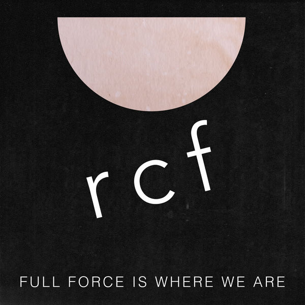RCF - Full Force is Where We Are