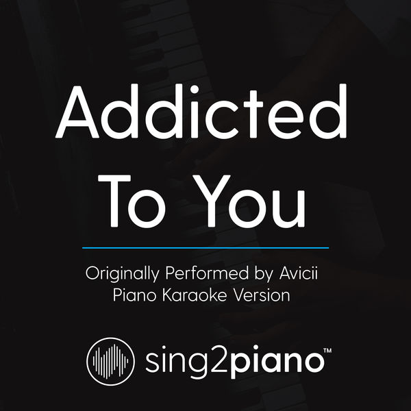 Sing2Piano - Addicted To You (Originally Performed By Avicii)