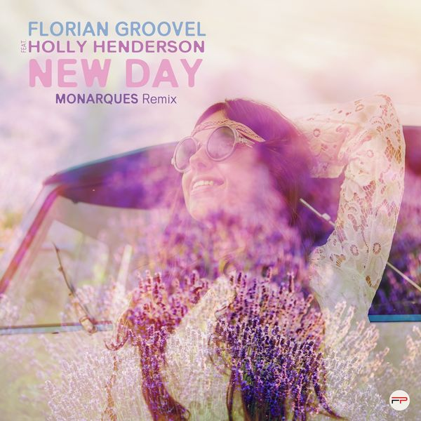 Florian Groovel - New Day (feat. Holly Henderson) [Monarques Remix]