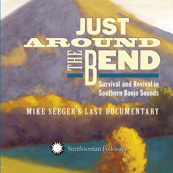Various Artists - Just Around the Bend: Survival and Revival in Southern Banjo Sounds - Mike Seeger's Last Documentary