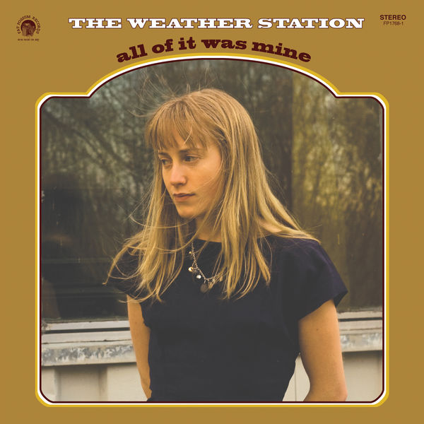 The Weather Station - All of It Was Mine