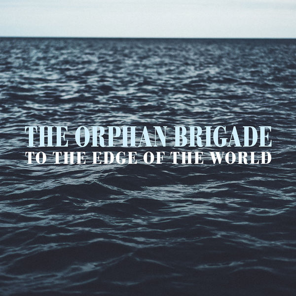The Orphan Brigade - To the Edge of the World