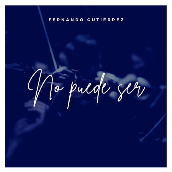 Fernando Gutiérrez - No Puede Ser
