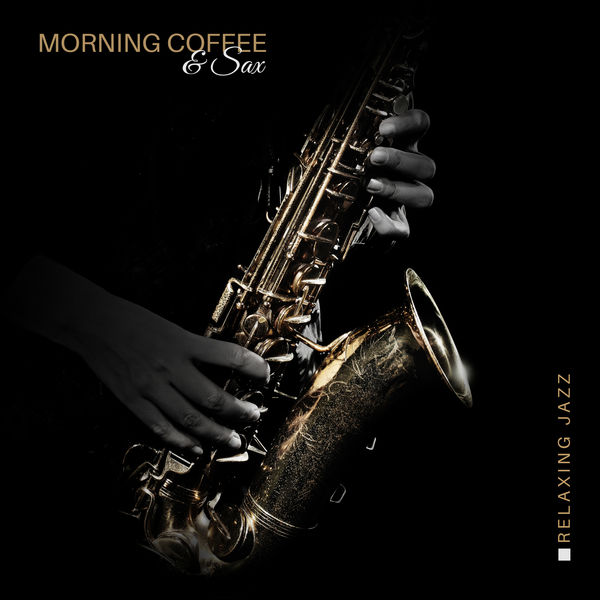 Jazz Sax Lounge Collection - Morning Coffee & Sax: Relaxing Jazz for Mood Improvement, Feel Better, Positive Energy through the Day, Mellow Morning