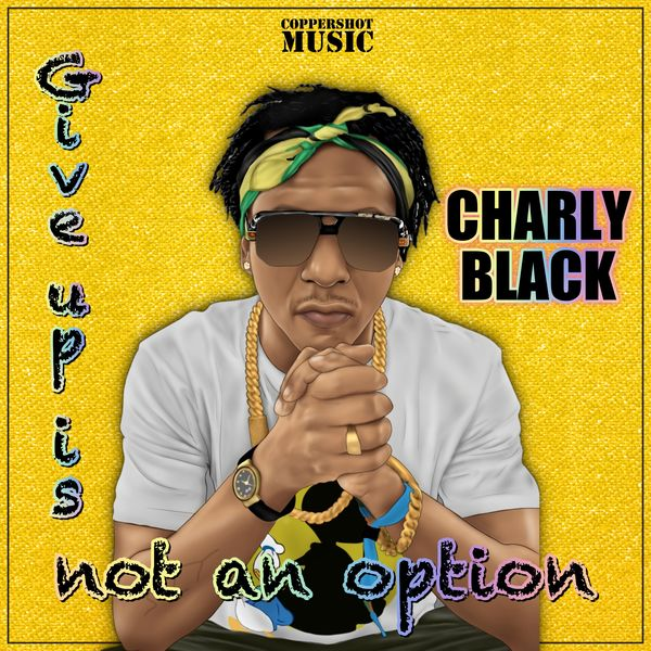 Charly Black - Give Up Is Not An Option
