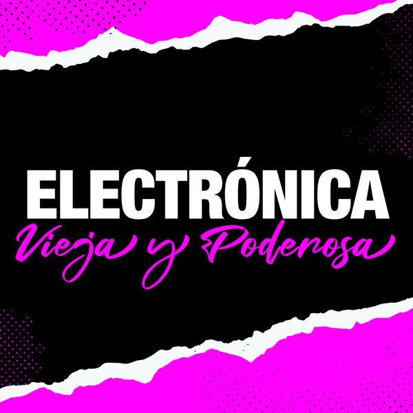 Various Artists - Electrónica Vieja Y Poderosa