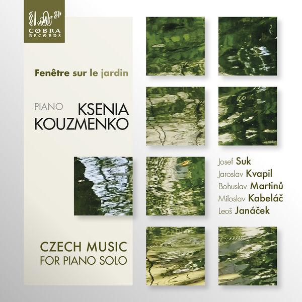 Ksenia Kouzmenko - Fenêtre sur le jardín, Czech Music for Piano Solo