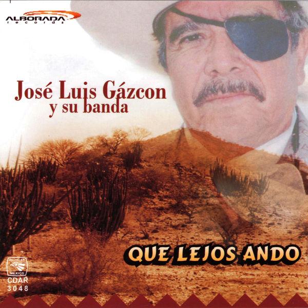 Jose Luis Gazcon - Que Lejos Ando