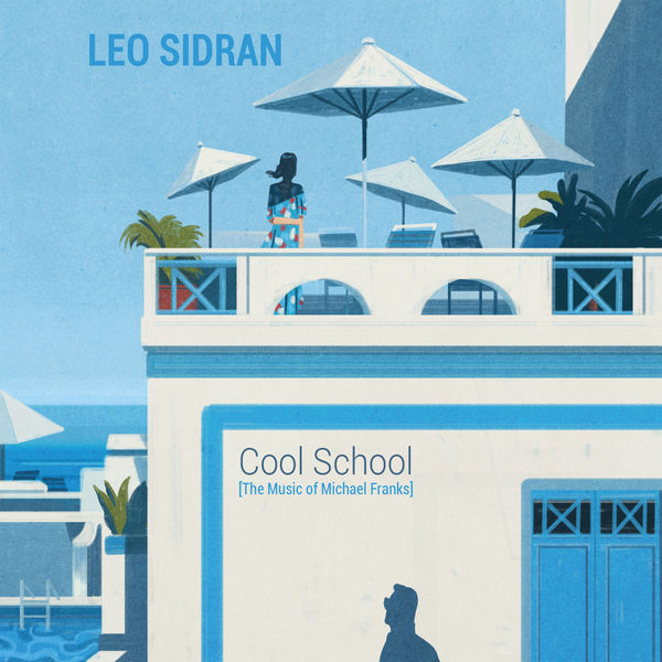 Leo Sidran|Cool School (The Music of Michael Franks)