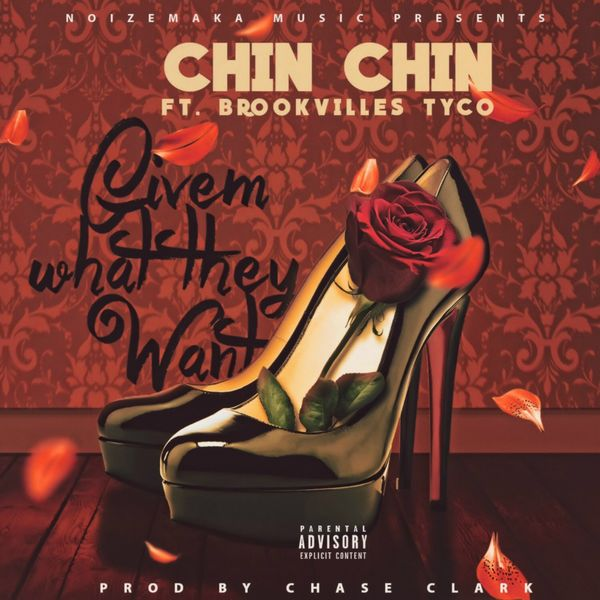 Chin Chin - Givem What They Want (feat. Brookvilles Tyco)