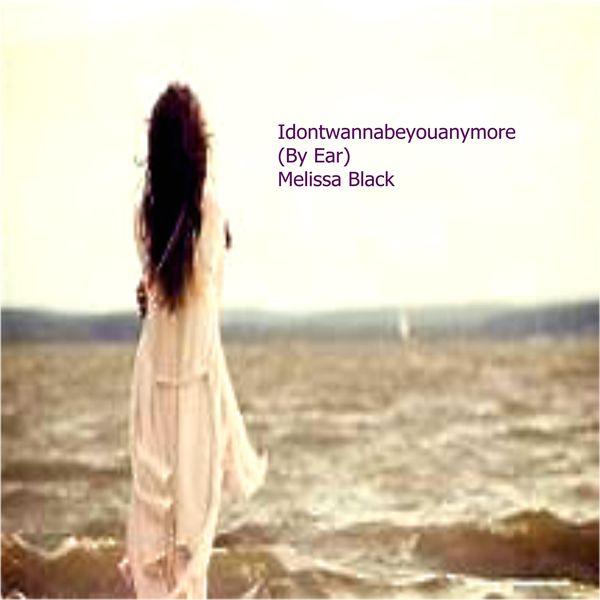 Melissa Black - Idontwannabeyouanymore (By Ear)