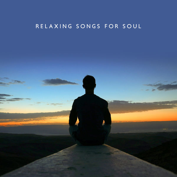 Relaxing Songs for Soul – Meditation Music Zone, Yoga Music to Calm
