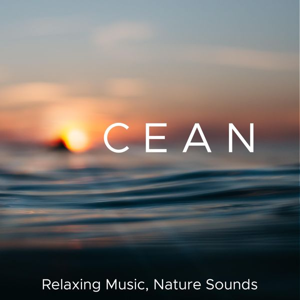 Ocean - Relaxing Music, Nature Sounds, Soothing Piano Music, Relax