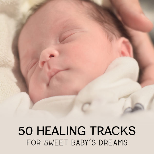 Album 50 Healing Tracks For Sweet Baby S Dreams Natural Trouble Sleeping Therapy Gentle Instrumental Lullabies Bedtime For Little Baby Baby Bath Time Music Academy Qobuz Download And Streaming In High Quality