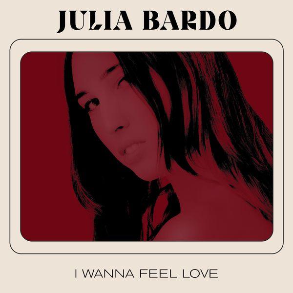 Julia Bardo - I Wanna Feel Love