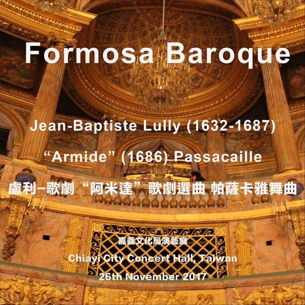 Formosa Baroque - Jean-Baptiste Lully: Armide, LWV 71: Passacaille (Live)