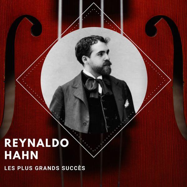 Reynaldo Hahn - Reynaldo Hahn -  Les plus grands succès