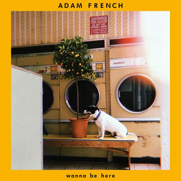 Adam French - Wanna Be Here