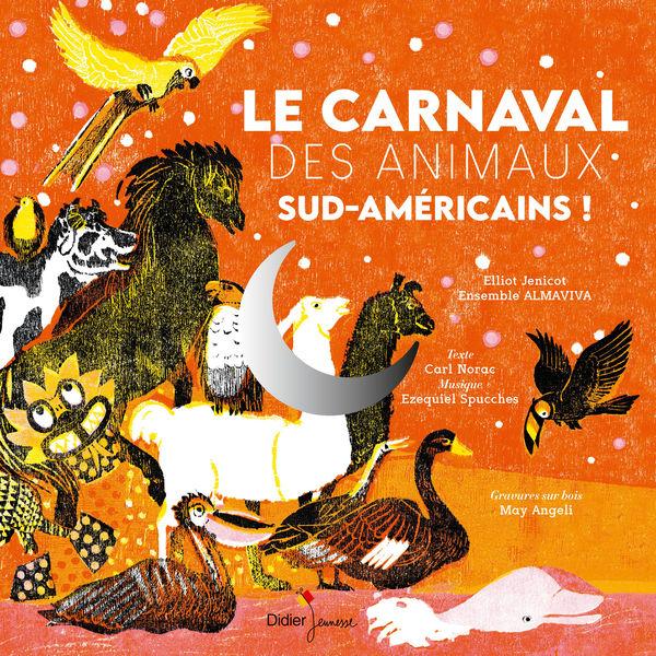 Ezequiel Spucches - Le carnaval des animaux sud-américains