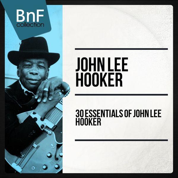 John Lee Hooker 30 Essentials of John Lee Hooker  (Mono Version)
