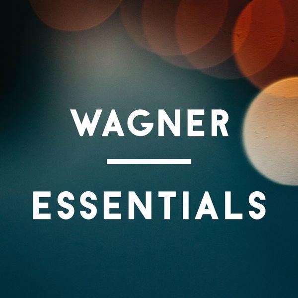 Richard Wagner - Wagner Essentials