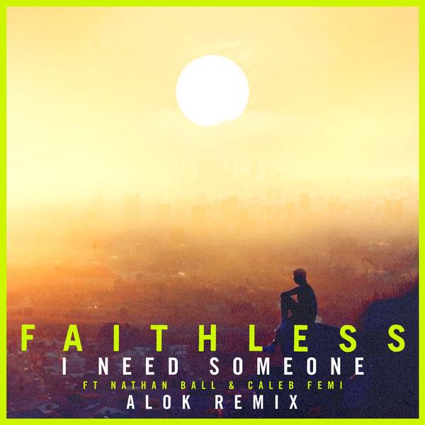 Faithless - I Need Someone (feat. Nathan Ball & Caleb Femi) [Alok Remix] [Edit]