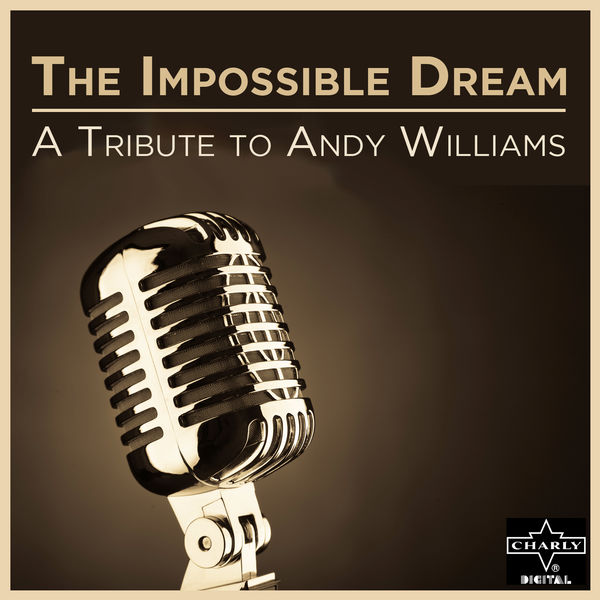 Tribute Stars - The Impossible Dream: A Tribute to Andy Williams