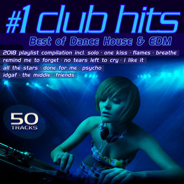 1 Club Hits 2018 - Best of Dance, House & EDM Playlist Compilation
