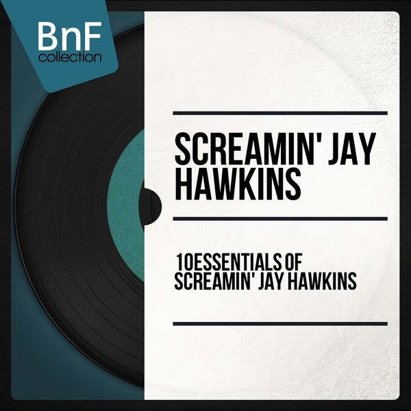 Screamin' Jay Hawkins - 10 Essentials of Screamin' Jay Hawkins (Mono Version)