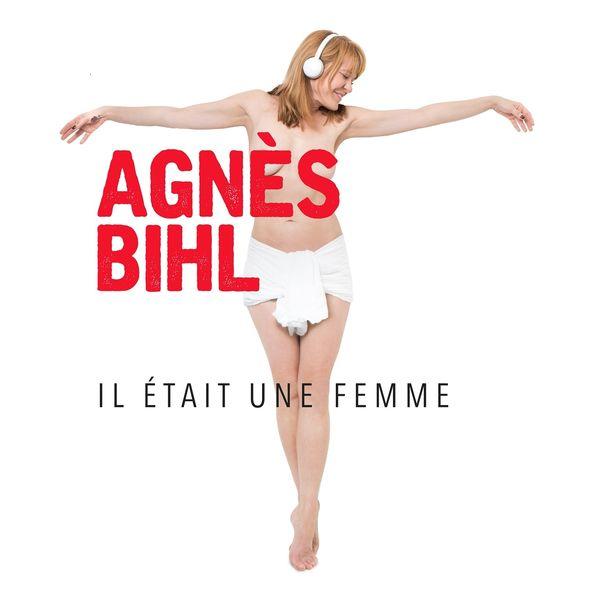 Agnès Bihl - Il était une femme