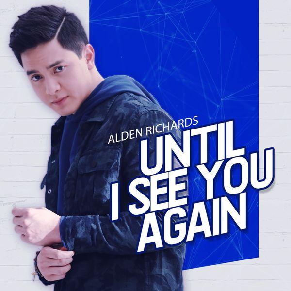 Alden Richards - Until I See You Again