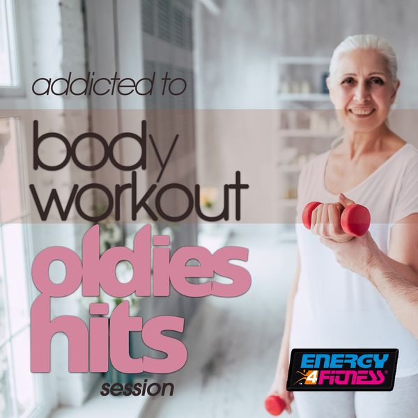 Various Artists - Addicted To Body Workout Oldies Hits Session (15 Tracks Non-Stop Mixed Compilation for Fitness & Workout - 128 Bpm / 32 Count)
