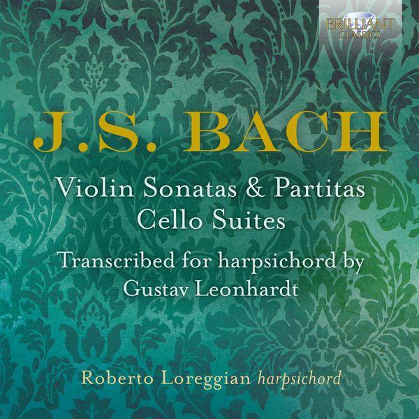 Roberto Loreggian - J.S. Bach: Violin Sonatas & Partitas, Cello Suites transcribed for Harpsichord by Gustav Leonhardt