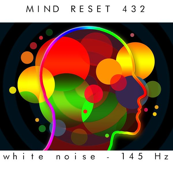 White noise - 145 Hz | Mind Reset 432 – Download and listen to the album