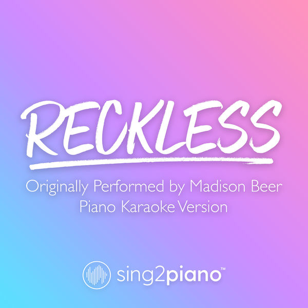 Sing2Piano - Reckless (Originally Performed by Madison Beer)