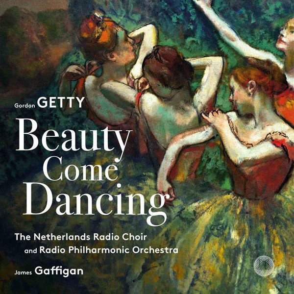 Netherlands Radio Choir - Gordon Getty: Beauty Come Dancing