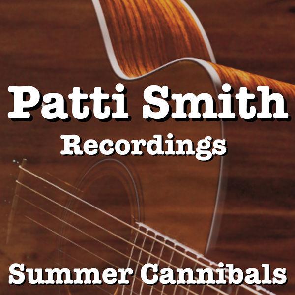 Patti Smith|Summer Cannibals Patti Smith Recordings (Live)