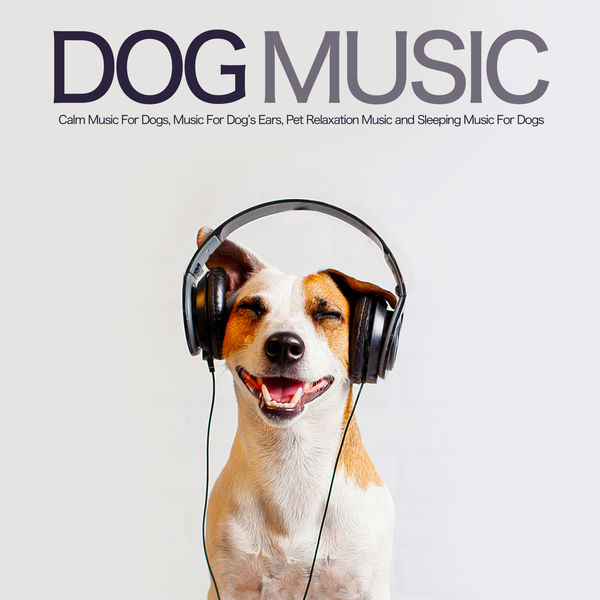 Dog Music - Dog Music: Calm Music For Dogs, Music For Dog's Ears, Pet Relaxation Music and Sleeping Music For Dogs