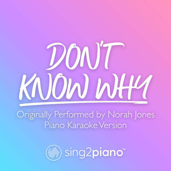 Sing2Piano - Don't Know Why (Originally Performed by Norah Jones)