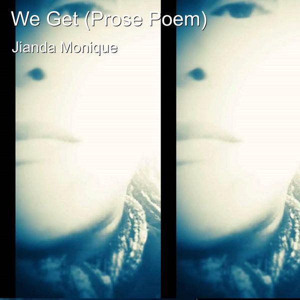 Jianda Monique - We Get (Prose Poem)
