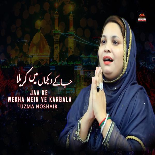 Uzma Noshair - Jaa Ke  Wekha Mein Ve Karbala