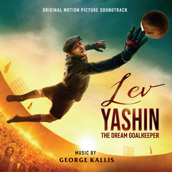 George Kallis - Lev Yashin: the Dream Goalkeeper (Original Motion Picture Soundtrack)
