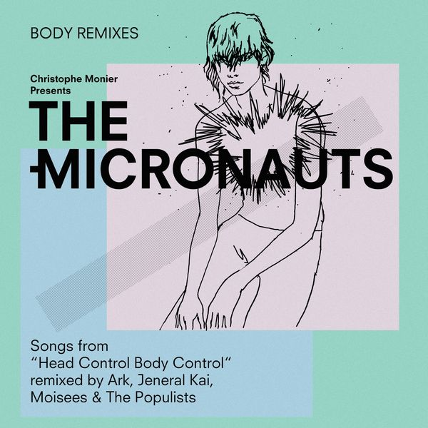 "The Micronauts - Body Remixes (Songs from ""Head Control Body Control"" Remixed by Ark, Jeneral Kai, Moisees & the Populists)"