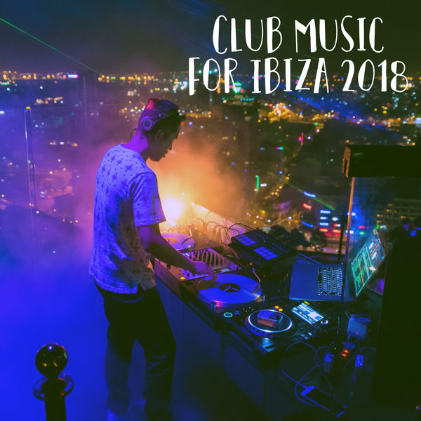 Club Music for Ibiza 2018 | Ibiza Chill Out – Download and