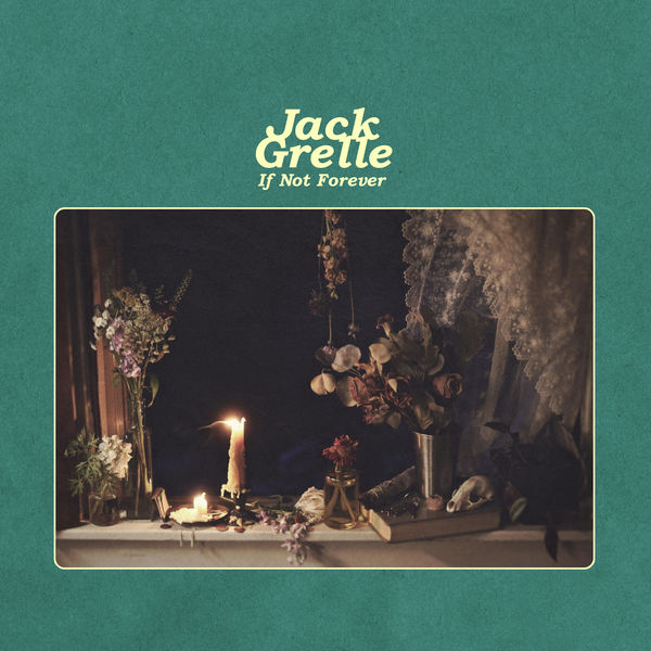Jack Grelle - If Not Forever