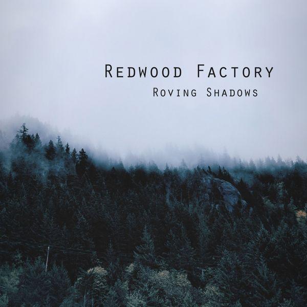 Redwood Factory - Roving Shadows