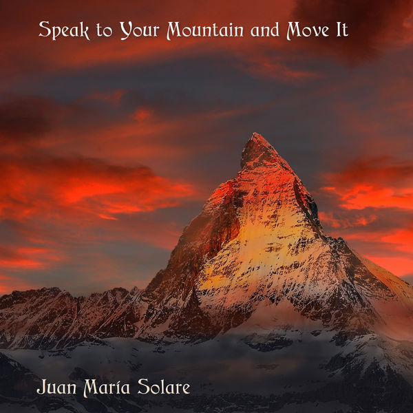 Juan Maria Solare - Speak to Your Mountain and Move It