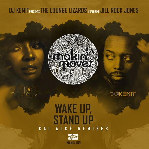 The Lounge Lizards - DJ Kemit Presents: Wake Up Stand Up (Kai Alcé Remixes) [feat. Jill Rock Jones]